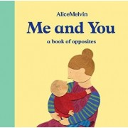 The World of Alice Melvin: Me and You: A Book of Opposites, Hardcover/Alice Melvin