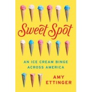 Sweet Spot: An Ice Cream Binge Across America, Hardcover