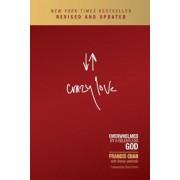 Crazy Love: Overwhelmed by a Relentless God, Paperback