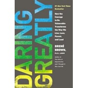 Daring Greatly: How the Courage to Be Vulnerable Transforms the Way We Live, Love, Parent, and Lead, Hardcover/Brene Brown