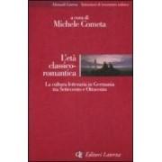 L'età classico-romantica. La cultura letteraria in Germania tra Settecento e Ottocento ISBN:9788842085690