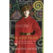 Red Prince. The Fall of a Dynasty and the Rise of Modern Europe, Paperback/Timothy Snyder