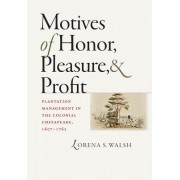 Motives of Honor, Pleasure, and Profit: Plantation Management in the Colonial Chesapeake, 1607-1763