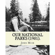 Our National Parks (1901). by: John Muir: John Muir ( April 21, 1838 - December 24, 1914) Also Known as John of the Mountains, Was a Scottish-America, Paperback/John Muir