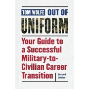 Out of Uniform: Your Guide to a Successful Military-To-Civilian Career Transition, Paperback