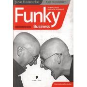 Funky Business - talentul face capitalul sa danseze/Jonas Ridderstrale, Kjell Nordstrom