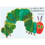 La Oruga Muy Hambrienta: Board Book, Hardcover/Eric Carle