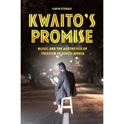 Kwaito's Promise. Music and the Aesthetics of Freedom in South Africa, Paperback/Gavin Steingo