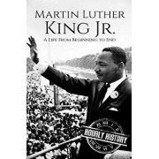 Martin Luther King Jr.: A Life From Beginning to End, Paperback/Hourly History