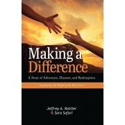 Making a Difference: A Story of Adventure, Disaster, and Redemption Inspired by the Plight of At-Risk Girls, Paperback/Jeffrey a. Kottler