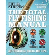 The Total Fly Fishing Manual: 307 Essential Skills and Tips, Paperback/Joe Cermele