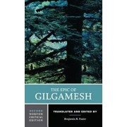 The Epic of Gilgamesh: A Norton Critical Edition, Paperback/Benjamin R. Foster