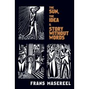 The Sun, the Idea & Story Without Words: Three Graphic Novels, Paperback