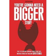 You're Gonna Need a Bigger Story: The 21st Century Survival Guide to Not Just Telling Stories, But Building Super Stories, Paperback/Houston Howard
