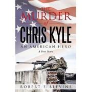 The Murder of Chris Kyle: An American Hero, Paperback/Robert F. Blevins