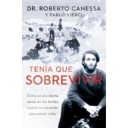 Tenia Que Sobrevivir: Como Un Accidente Aereo En Los Andes Inspiro Mi Vocacion Para Salvar Vidas, Paperback