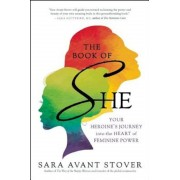 The Book of She: Your Heroine's Journey Into the Heart of Feminine Power, Paperback