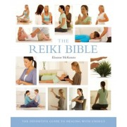 The Reiki Bible: The Definitive Guide to Healing with Energy, Paperback