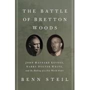 The Battle of Bretton Woods: John Maynard Keynes, Harry Dexter White, and the Making of a New World Order, Paperback/Benn Steil