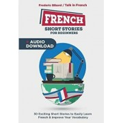 French Short Stories for Beginners: 30 Captivating Short Stories to Learn French & Grow Your Vocabulary the Fun Way!, Paperback/Frederic Bibard