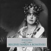 Poveştile Reginei Maria a României.