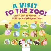 A Visit to the Zoo! Spanish Learning Book for Kids Children's Foreign Language Books, Paperback/Baby Professor