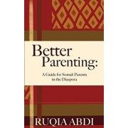 Better Parenting: A Guide for Somali Parents in the Diaspora, Paperback/Ruqia Abdi