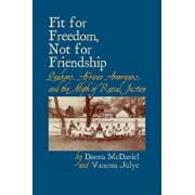 Fit for Freedom, Not for Friendship: Quakers, African Americans, and the Myth of Racial Justice, Paperback/Donna L. McDaniel