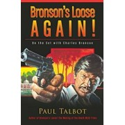 Bronson's Loose Again! on the Set with Charles Bronson, Paperback/Paul Talbot