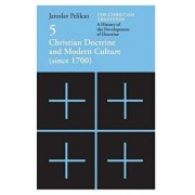 The Christian Tradition: A History of the Development of Doctrine, Volume 5: Christian Doctrine and Modern Culture (Since 1700), Paperback/Jaroslav Pelikan