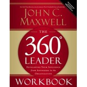 The 360 Degree Leader Workbook: Developing Your Influence from Anywhere in the Organization, Paperback/John C. Maxwell