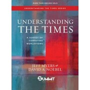 Understanding the Times: A Survey of Competing Worldviews, Hardcover/Jeff Myers