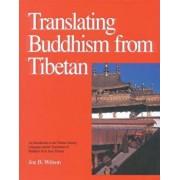 Translating Buddhism from Tibetan: An Introduction to the Tibetan Literary Language and the Translation of Buddhist Texts from Tibetan, Hardcover/Joe B. Wilson
