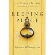 Keeping Place: Reflections on the Meaning of Home, Paperback/Jen Pollock Michel