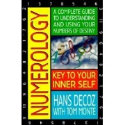 Numerology: A Complete Guide to Understanding and Using Your Numbers of Destiny, Paperback/Hans Decoz