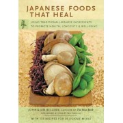 Japanese Foods That Heal: Using Traditional Ingredients to Promote Health, Longevity, and Well-Being, Paperback