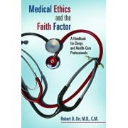 Medical Ethics and the Faith Factor: A Handbook for Clergy and Health-Care Professionals, Paperback/Robert D. Orr