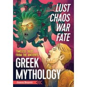 Lust, Chaos, War, and Fate: Greek Mythology: Timeless Tales from the Ancients, Paperback