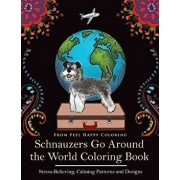 Schnauzers Go Around the World Coloring Book: Fun Schnauzer Coloring Book for Adults and Kids 10+, Paperback/Feel Happy Coloring