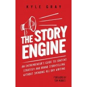 The Story Engine: An entrepreneur's guide to content strategy and brand storytelling without spending all day writing, Paperback/Tom Morkes