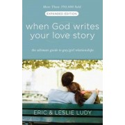 When God Writes Your Love Story: The Ultimate Guide to Guy/Girl Relationships, Paperback