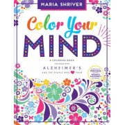 Color Your Mind: A Coloring Book for Those with Alzheimer's and the People Who Love Them, Paperback