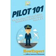 Pilot 101: How to Become a Pilot and Achieve Success in Your Aviation Career From A to Z, Paperback/Jeffrey Lawrence
