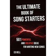 The Ultimate Book of Song Starters: 501 Powerful and Creative Ideas for Writing New Songs, Paperback/Ed Bell