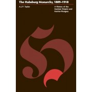 The Habsburg Monarchy, 1809-1918 Habsburg Monarchy, 1809-1918 Habsburg Monarchy, 1809-1918: A History of the Austrian Empire and Austria-Hungary a His, Paperback/A. J. P. Taylor
