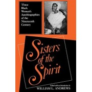 Sisters of the Spirit: Three Black Womenas Autobiographies of the Nineteenth Century, Paperback/William L. Andrews