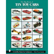 The Big Book of Tin Toy Cars: Commercial and Racing Vehicles