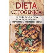 Dieta Cetogénica: La Guía Paso a Paso Para Principiantes: Vía Óptima Para La Pérdida de Peso Efectiva (Libro En Espańol / Keto Diet for, Paperback/Jamie Ken Moore