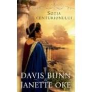 Sotia Centurionului - Davis Bunn Janette Oke