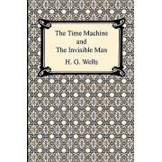 The Time Machine and the Invisible Man, Paperback/H. G. Wells